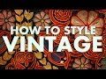 HOW TO STYLE VINTAGE CLOTHES