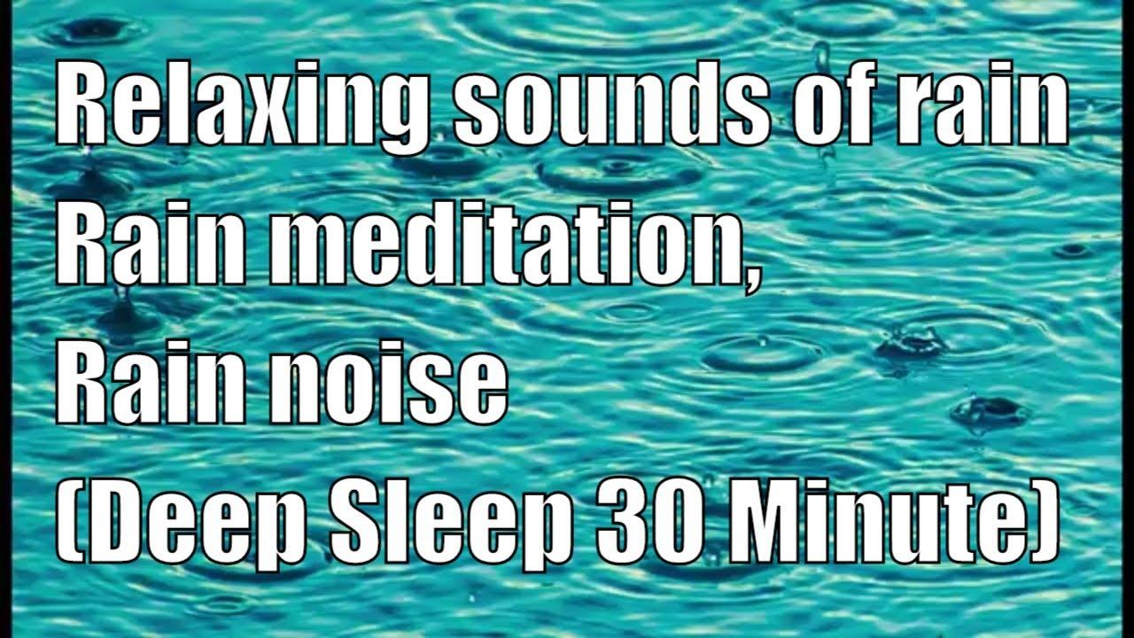 Relaxing sounds of rain sounds, rain meditation, and rain noise (Deep Sleep  30 Minute Version)