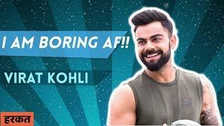 I am Boring AF!! - Virat Kohli . Hum Jeetenge