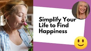 How Simplifying Your Life Can Help You To Be Happier After 60