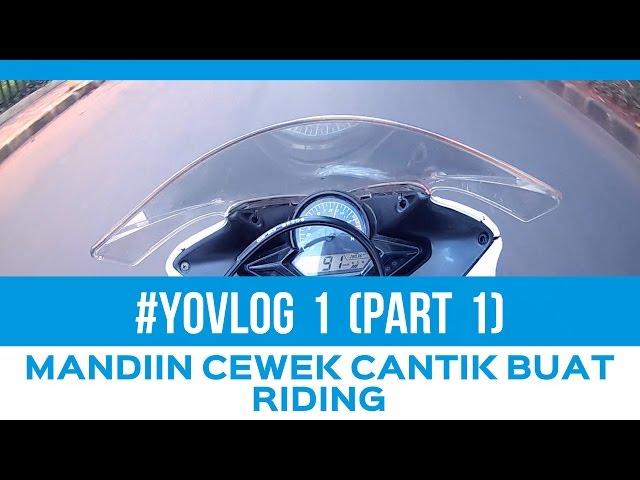 #YOVLOG 1 - MANDIIN CEWEK CANTIK BUAT NEMENIN RIDING ( Part 1 )