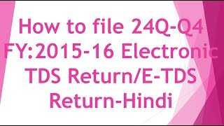 How to file 24Q-Q4 FY:2015-16 Electronic TDS Return/E-TDS Return [Hindi]