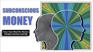 Subconscious Money - Program Your Subconscious Mind For Wealth - Subliminal Affirmations