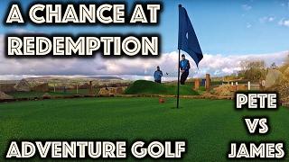 A CHANCE AT REDEMPTION...Adventure Golf vs James Goddard