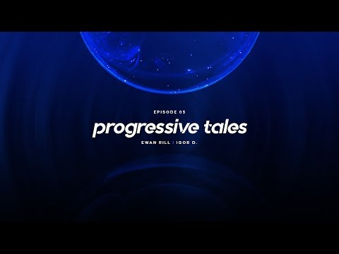 05 I Progressive Tales Podcast With Ewan Rill & Igor D.