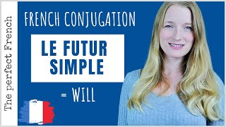 Le FUTUR SIMPLE in French - How to use WILL in French | French grammar