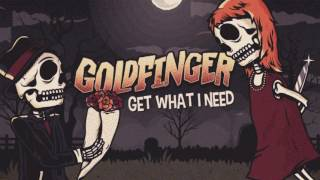 Goldfinger - Get What I Need