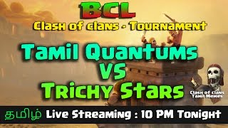 CLASH OF CLANS in TAMIL : BAD CLASHERS LEAGUE : ROUND 1 - TAMIL QUANTUMS vs TRICHY STARS