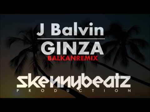 J Balvin   Ginza !BALKAN REMIX!