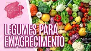 Legumes a favor do emagrecimento - Você Bonita (08/05/19)
