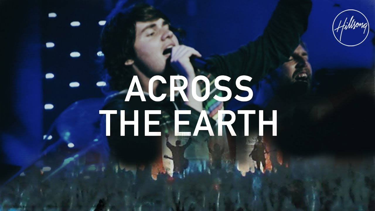 Across The Earth - Hillsong Worship