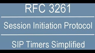 Session Initiation Protocol - RFC 3261 Timers Simplified