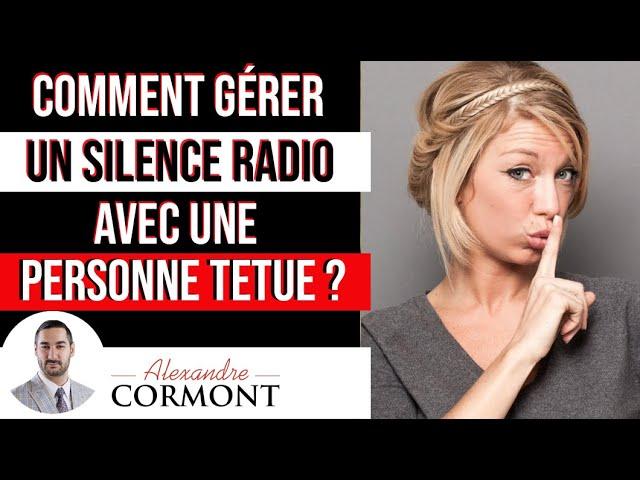Silence radio avec une personne têtue : Comment faire ?