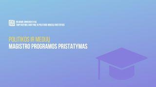 VU TSPMI magistrų programų pristatymai: Politika ir medijos