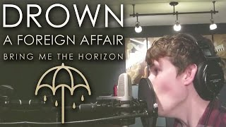 "A Foreign Affair - ""Drown"" by Bring Me the Horizon (Acoustic Cover)"