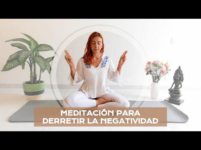 Meditación para derretir la negatividad.