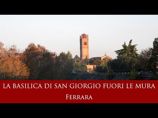 La Basilica di San Giorgio fuori le mura - Ferrara