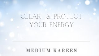 Clear & Protect Your Energy | Guided Meditation | Psychic Medium Kareen