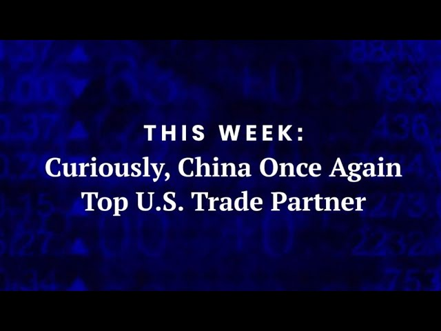 Curiously, China Once Again Top U.S. Trade Partner.