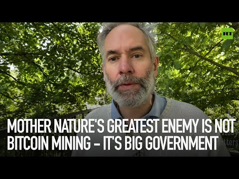 Mother Nature's greatest enemy is not bitcoin mining - it's big government