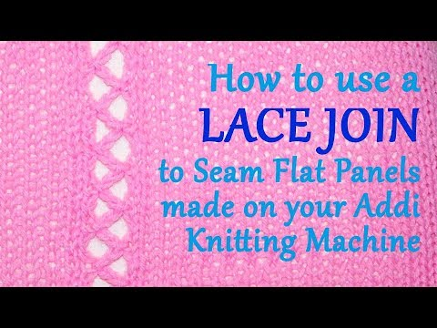 How to use a LACE JOIN to Seam Flat Panels made on your Addi Express Knitting Machine | Yay For Yarn