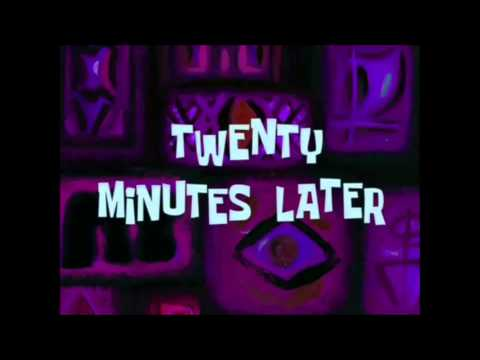 Spongebob - Twenty Minutes Later