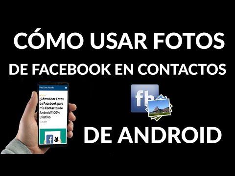 Cómo Guardar Fotos de Facebook en tus Contactos de Android