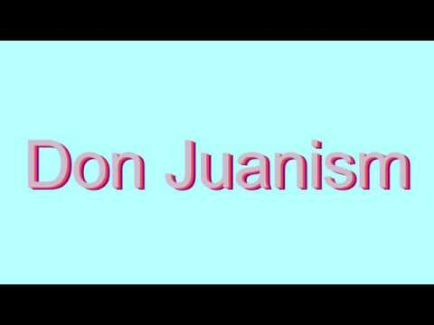 How to Pronounce Don Juanism