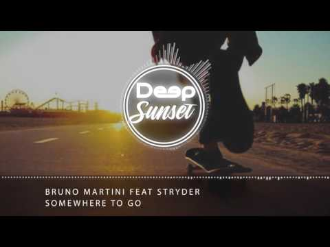 Bruno Martini feat Stryder -  Somewhere To Go