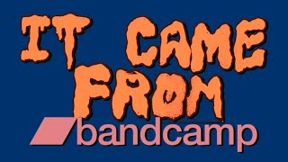 IT CAME FROM BANDCAMP! (June 2016)