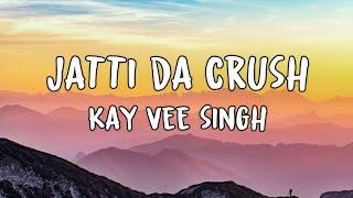 Jatti Da Crush (Lyrics) | Kay Vee Singh | Nisha Bhatt | Gametime | Cheetah |