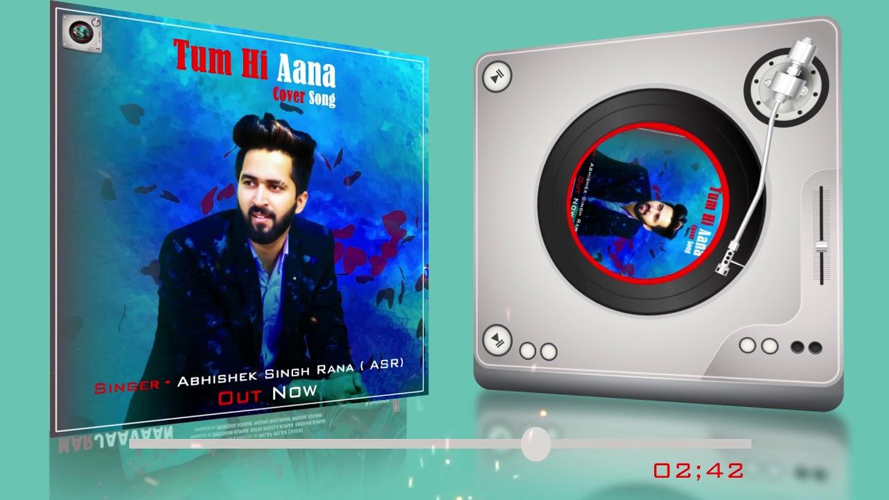 Tum Hi Aana || Cover || Abhishek Singh Rana || Jubin Nautiyal || Marjaavaan || T-Series