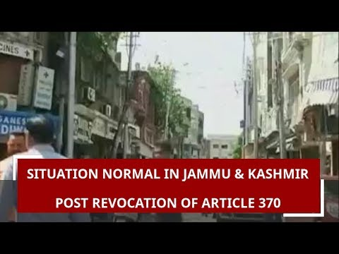 Situation normal in Jammu & Kashmir post revocation of Article 370