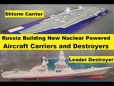 "Russia Building New Aircraft Carrier ""Shtorm"" and ""Leader Class"" N-Powered Destroyers"
