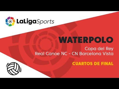 📺 Waterpolo | Copa del Rey - Cuartos de final: Real Canoe NC Vs CN  Barcelona Vista