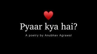 Pyaar Kya Hai? - @Feelings Ft. Anubhav Agrawal  | Hindi Poetry