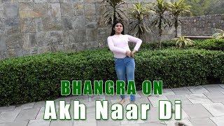 Bhangra on Akh Naar Di | Ranjit Bawa, Mannat Noor | Roopi Gill | Latest Punjabi Songs
