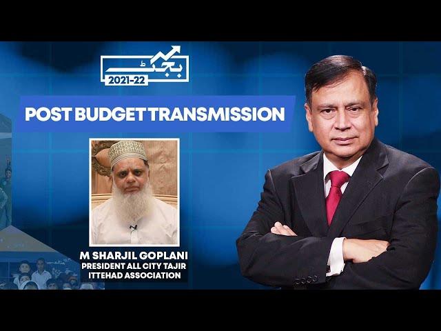 Post Budget Transmission  Sharjeel Goplani