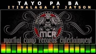 Repeat youtube video TAYO PA BA - Itinalaga Ft Jayson