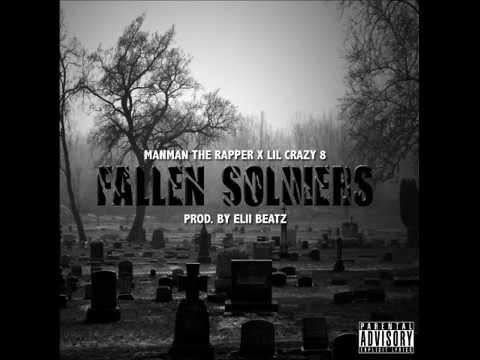 ManMan The Rapper X Lil Crazy 8 - Fallen Soldiers ( PROD. BY ELII BEATZ )