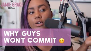 Why Won't Guys Commit? | The Jamie Grace Podcast