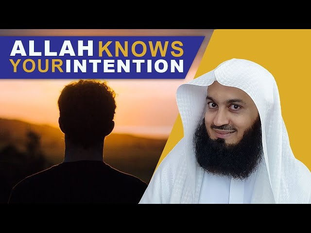 Allah Knows Your Intention! Mufti Menk