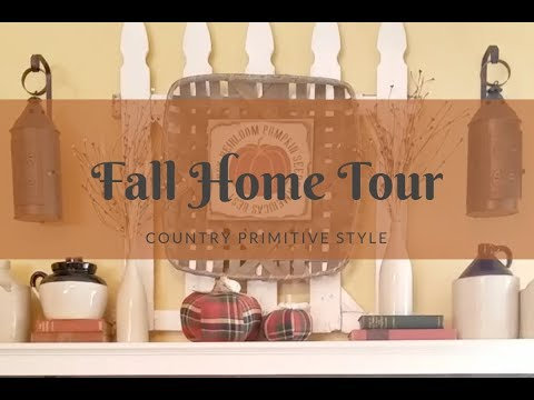 Fall Home Tour 2018 Country Primitive Style Youtube