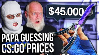 PAPA GUESSES THE PRICE OF CS:GO SKINS 2 (CRAZY ITEMS)