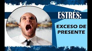 ESTRÉS   EL EXESO DEL PRESENTE