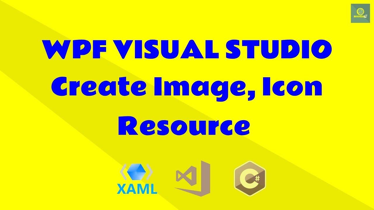 WPF Tutorial: Create Image/Icon Resource in Visual Studio