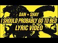 Dan + Shay - I Should Probably Go To Bed (LYRICS)