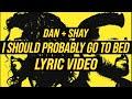 Dan + Shay - I Should Probably Go To Bed (LYRICS)