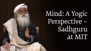 mind a yogic perspective sadhguru at mit