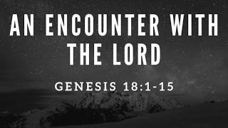 6/28/2020 An Encounter with God (Genesis 18:1-15)
